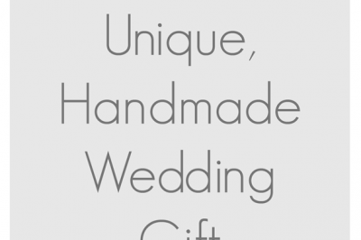 25 Unique Handmade Wedding Gifts