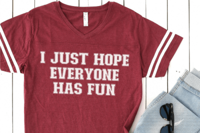 red t-shirt with SVG that says I Just Hope That Everyone Has Fun