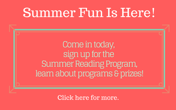 Summer Fun Is Here! Come in today, sign up for the Summer Reading Program, learn about programs and prizes! Click here for more.