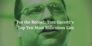 For the Record: Tom Garrett's Top Ten Most Ridiculous Lies