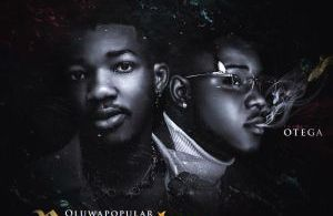 Oluwapopular Ft. Otega – Remember