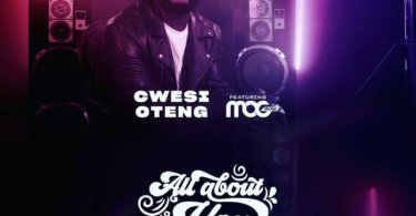 Cwesi Oteng – All About You Ft. MOGmusic