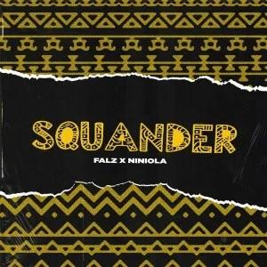 Falz Ft Niniola – Squander