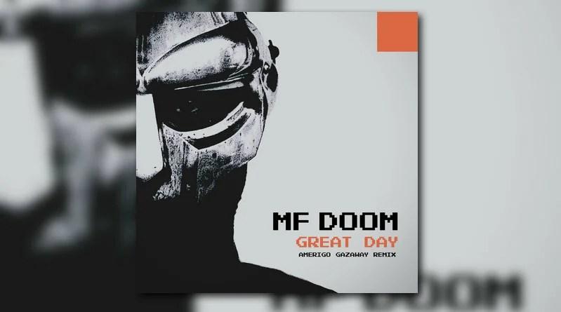 MF DOOM – Great Day (Amerigo Gazaway Remix)