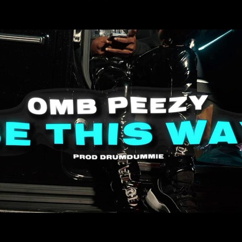 OMB Peezy – Be This Way