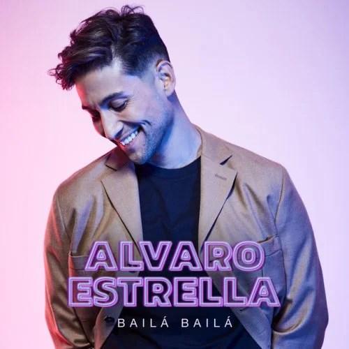 Alvaro Estrella – Bailá Bailá