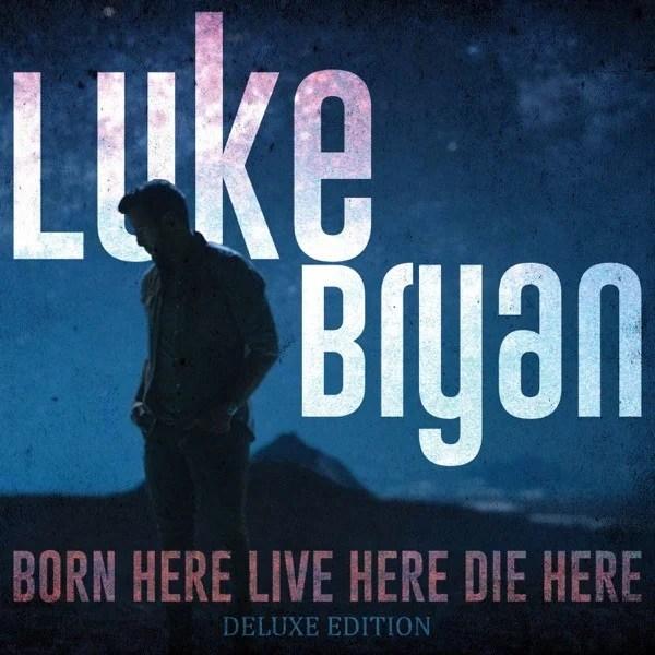 ALBUM: Luke Bryan – Born Here Live Here Die Here (Deluxe)
