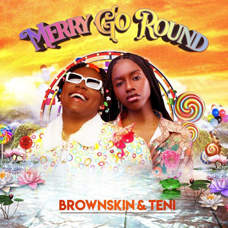 Brownskin ft Teni – Merry Go Round
