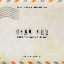Ohmz The Don – Dear You ft Leeroy