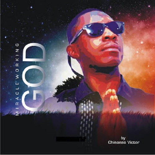 Chinonso Victor – Miracle Working God