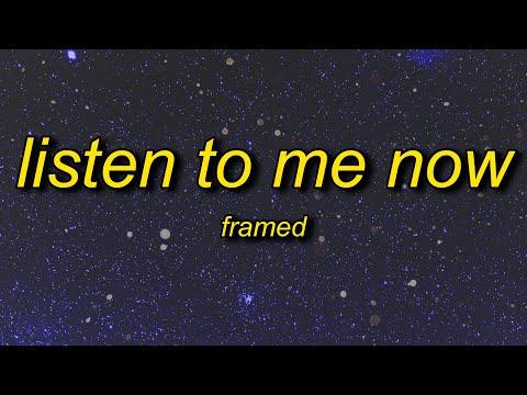 Framed — Listen To Me Now