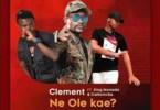 Clement – Ne Ole Kae? ft King Monada & Caltonic SA