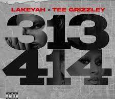 Lakeyah – 313-414 Ft. Tee Grizzley