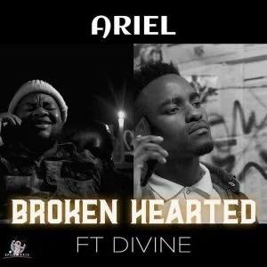 Ariel ft Divine – Broken Hearted