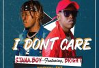 Stana Boy – I Don't Care Ft. Bright