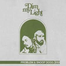 Problem & Snoop Dogg – Dim My Light