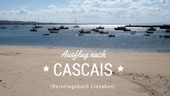 Reisetagebuch Lissabon: Tag 03: Ausflug nach «Cascais»