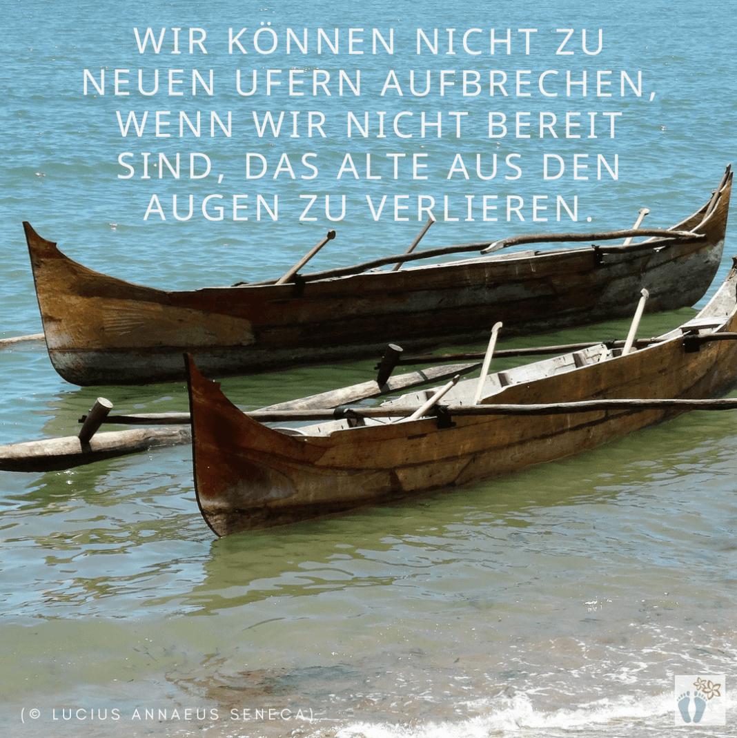 """Anregung: """"Wir können nicht zu neuen Ufern aufbrechen, wenn wir nicht bereit sind, das alte aus den Augen zu verlieren."""" (© Lucius Annaeus Seneca)"""