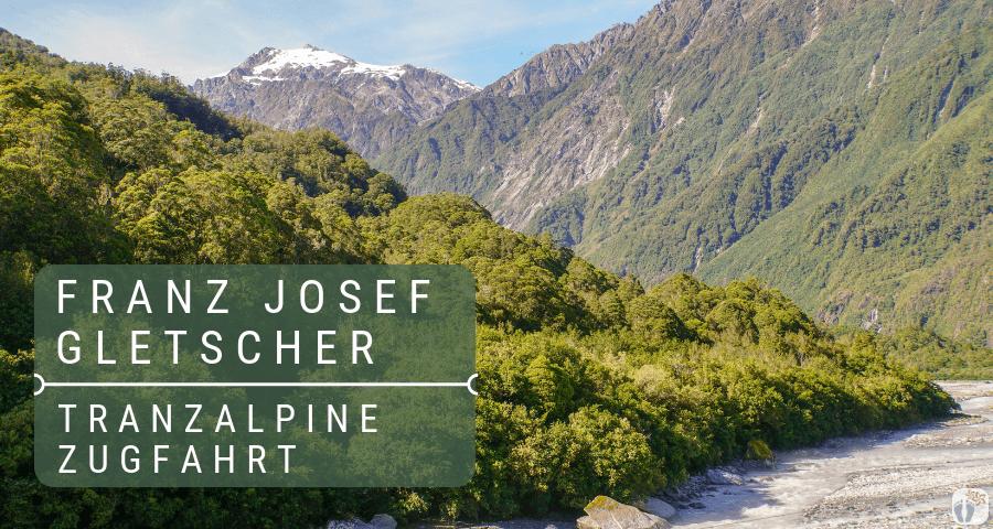 Zugfahrt mit dem TranzAlpine und Wanderungen beim «Franz Josef Gletscher» {Reisetagebuch «Roadtrip durch Neuseeland mit dem Bus»}