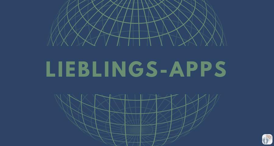 meine Lieblings-Apps aus den Bereichen Reisen - Bloggen - Lifestyle - Unterhaltung