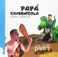Papa cavernícola - cómo ser un padre urbanita