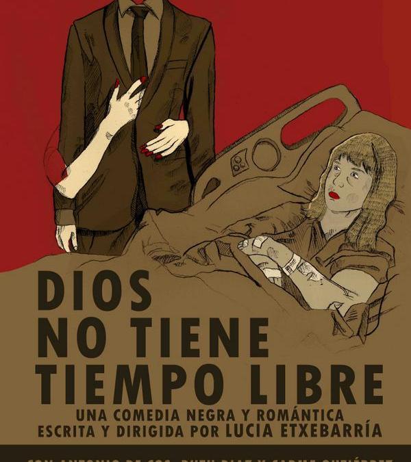 DIOS NO TIENE TIEMPO LIBRE de Lucía Etxebarría en el Teatro del Arte