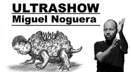 MIGUEL NOGUERA, ULTRASHOW en los Teatros Luchana