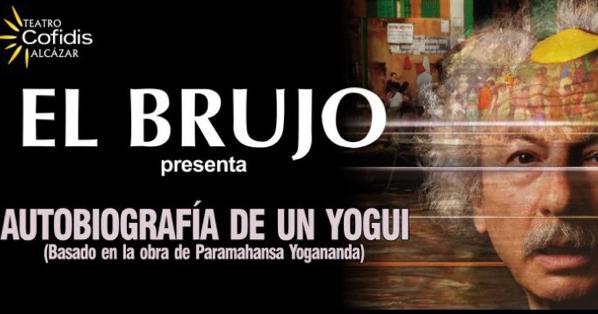 EL BRUJO. AUTOBIOGRAFÍA DE UN YOGUI en el Teatro Cofidis Alcázar