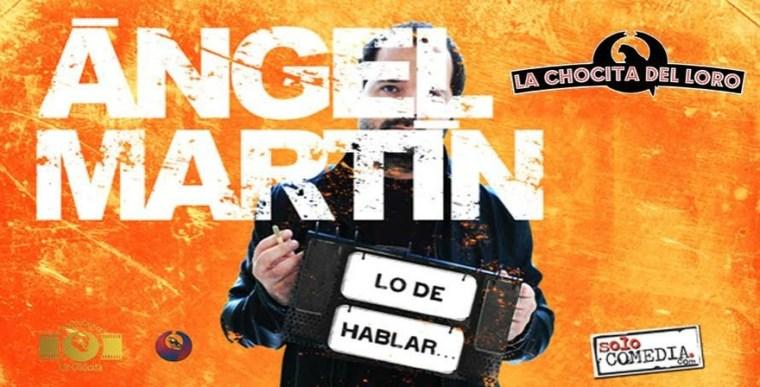 ÁNGEL MARTÍN – LO DE HABLAR en La Chocita del Loro