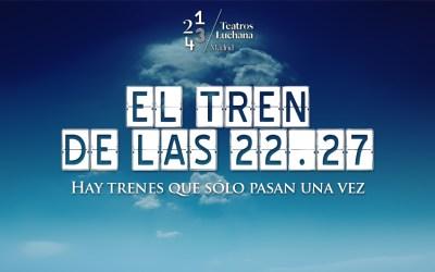 EL TREN DE LAS 22:27 en Teatros Luchana