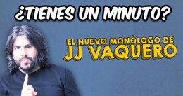 ¿TIENES UN MINUTO? de JJ VAQUERO en el Palacio de la Prensa