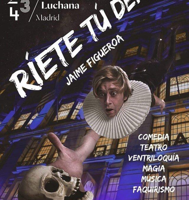 RÍETE TÚ DE… Jaime Figueroa en los Teatros Luchana