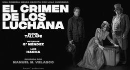 EL CRIMEN DE LOS LUCHANA en los Teatros Luchana