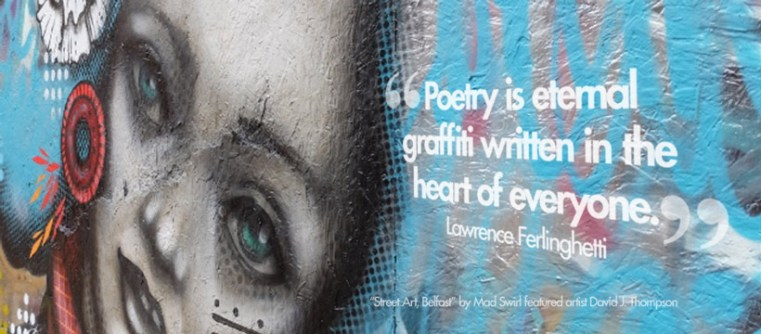 """Poetry is eternal graffiti written in the heart of everyone."" ― Lawrence Ferlinghetti"
