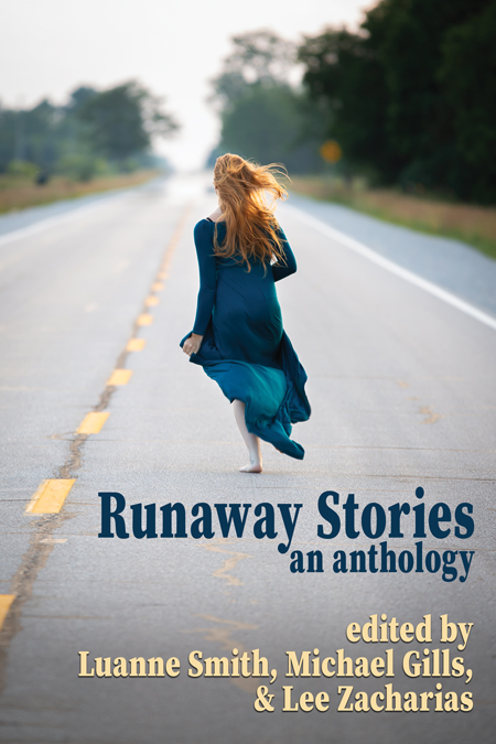 Runaway Stories: An Anthology edited by Luanne Smith, Michael Gills, and Lee Zacharias