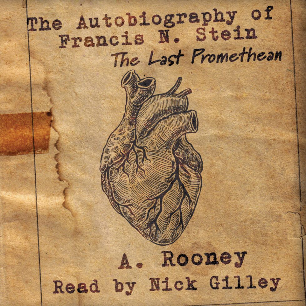 The audiobook cover of The Autobiography of Francis N. Stein: The Last Promethean. Written by A. Rooney, Read by Nick Gilley.