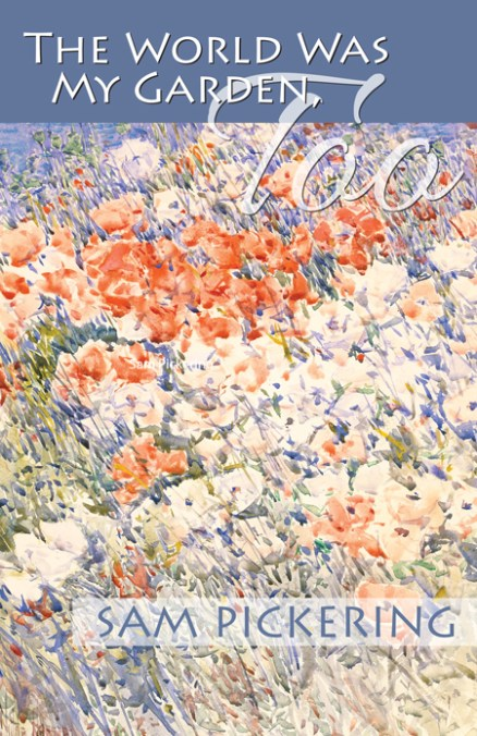 The World Was My Garden, Too by Sam Pickering