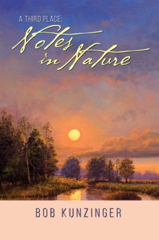 A Third Place: Notes in Nature by Bob Kunzinger