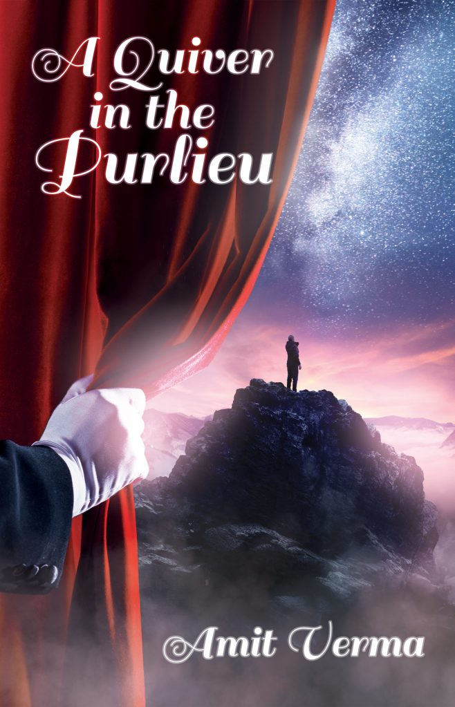 A Quiver in the Purlieu by Amit Verma cover. A white gloved hand pulls back a red theatre curtain to reveal the the distant silhouette of a person on a distant rock formation. The figure is backlit by an apparent sunset. They are looking up at the milkyway. Mist covers the lower parts of the rock formation and far distant mountains. Some mist is coming through past the theatre curtain.