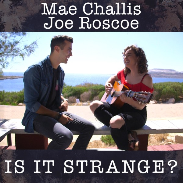 Is it strange? new song by mae challis featuring Joe Roscoe