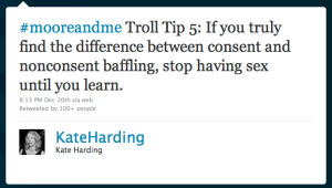 Screenshot von Twitter: #mooreandme Troll Tip 5: If you truly find the difference between consent and nonconsent baffling, stop having sex until you learn. – 8:13 PM Dec 20th via web – Retweeted by 100+ people – KateHarding – Kate Harding