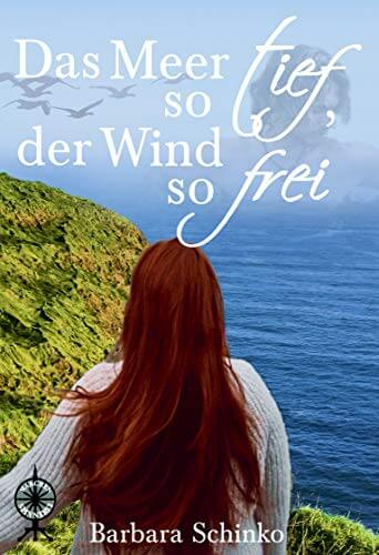 """Cover von """"Das Meer so tief, der Wind so frei"""" von Barbara Schinko"""