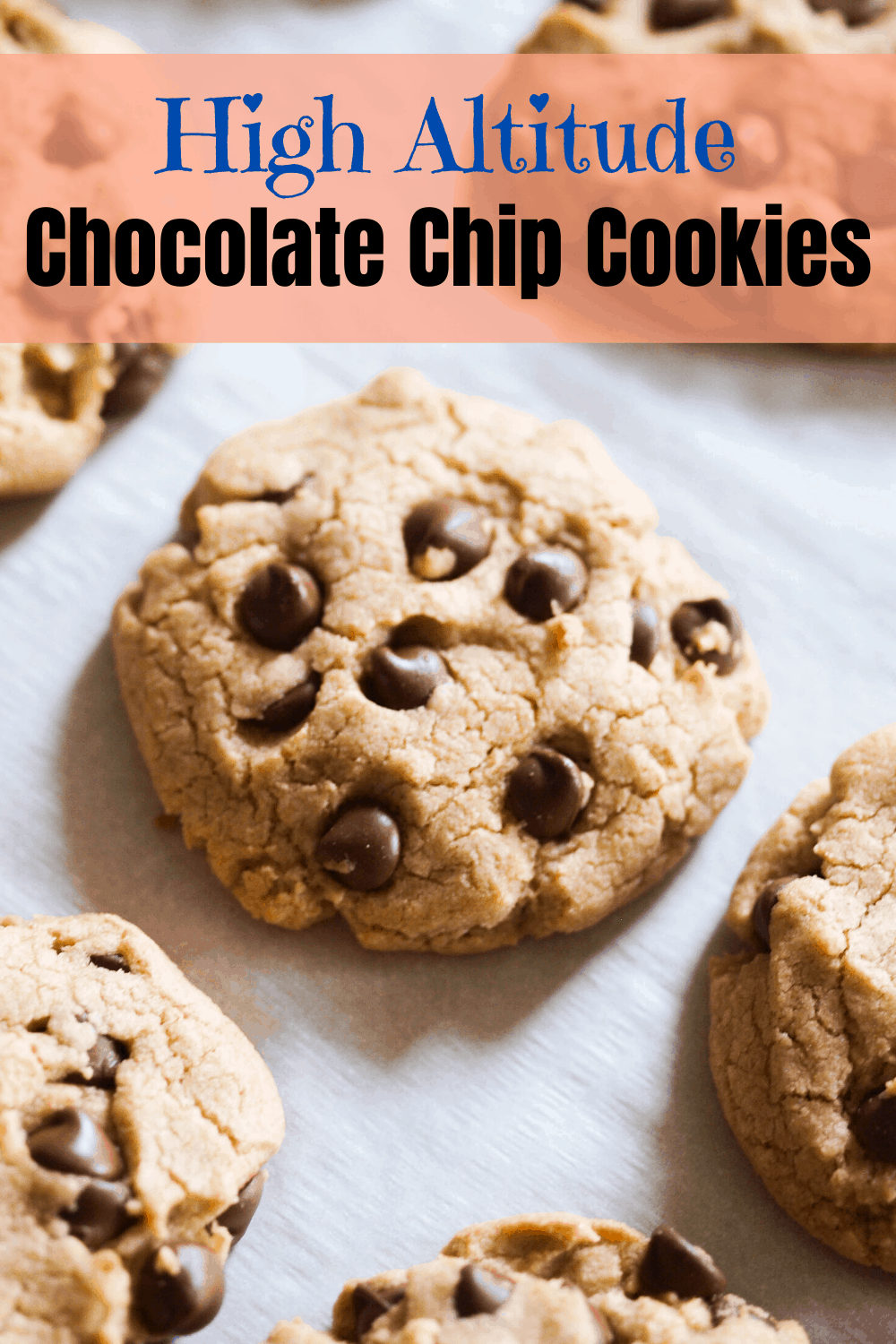 A pinterest pin for high altitude chocolate chip cookies with a side shot of  the cookies on a baking sheet.