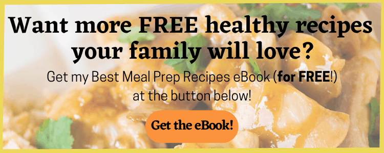 Want more free healthy recipes your family will love? Get my Best Meal Prep Recipes eBook (for FREE!) by clicking this image.