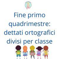 Fine primo quadrimestre: dettati ortografici divisi per classe