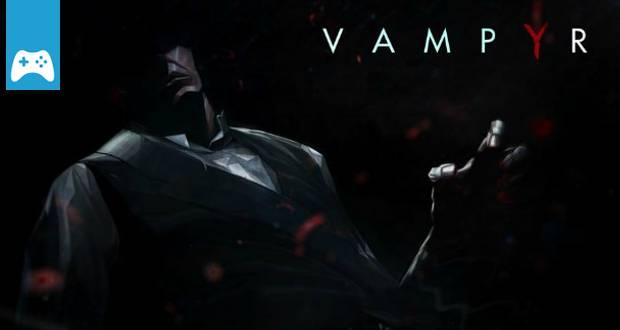 Vampyr [Playstation 4, PC, Xbox One]