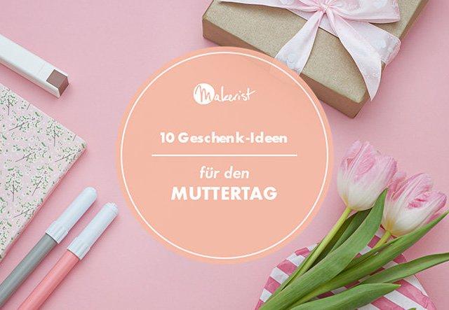 10 Geschenk-Ideen für den Muttertag!