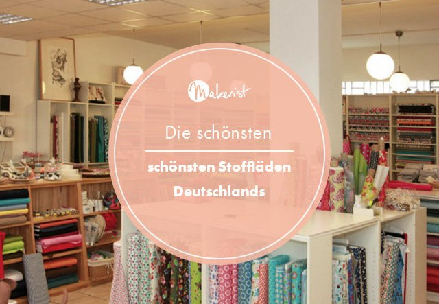Die schönsten Stoffläden in Deutschland