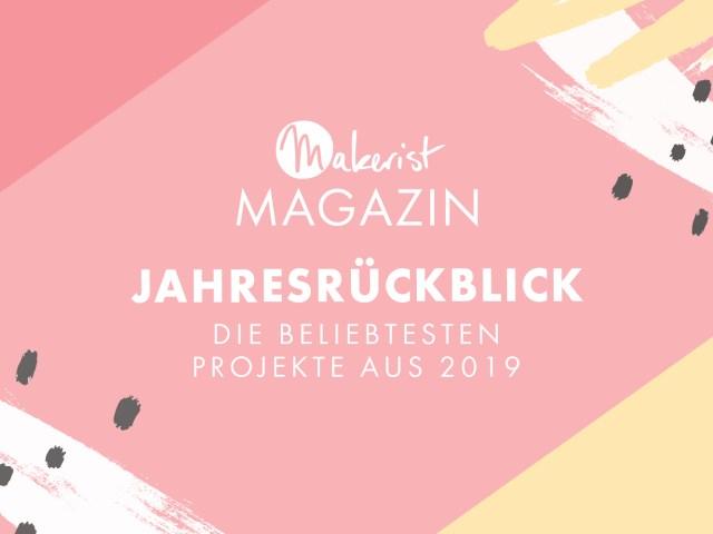 Makerist Magazin Jahresrückblick – Die beliebtesten Projekte aus 2019
