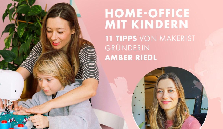 Home-Office mit Kindern – 11 Tipps von Makerist Gründerin Amber Riedl